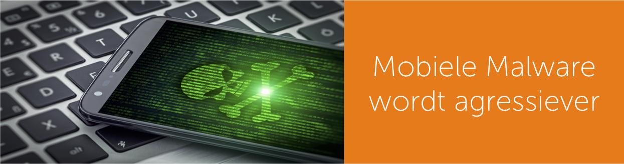 mobiele malware agressiever